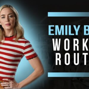 Emily Blunt Workout Routine Guide