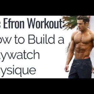 Zac Efron workout routine. Training of baywatch actor Zac Efron