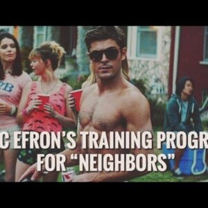 "ZAC EFRON'S TRAINING PROGRAM FOR ""NEIGHBORS"""